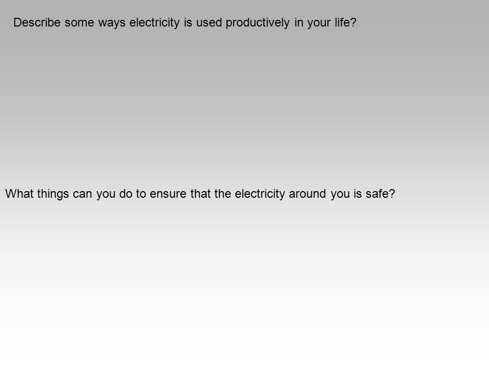 Describe some ways electricity is used productively in your life