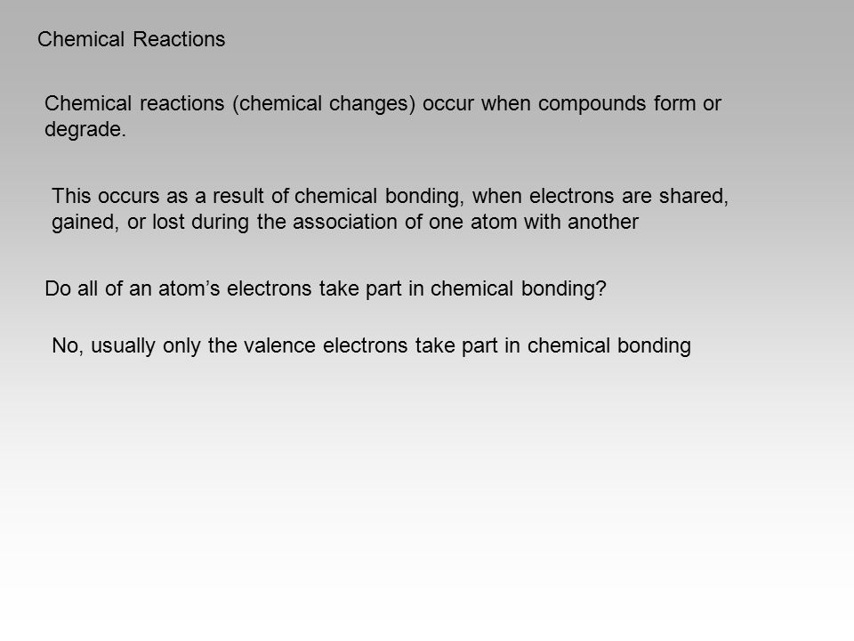 Chemical Reactions Chemical reactions (chemical changes) occur when compounds form or degrade.