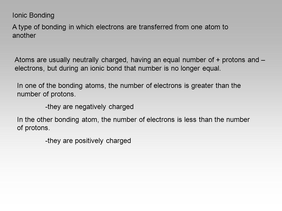 Ionic Bonding A type of bonding in which electrons are transferred from one atom to another.