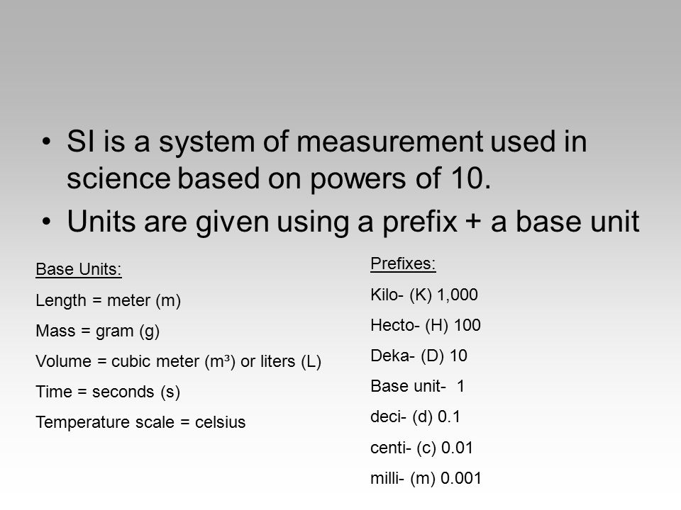 SI is a system of measurement used in science based on powers of 10.