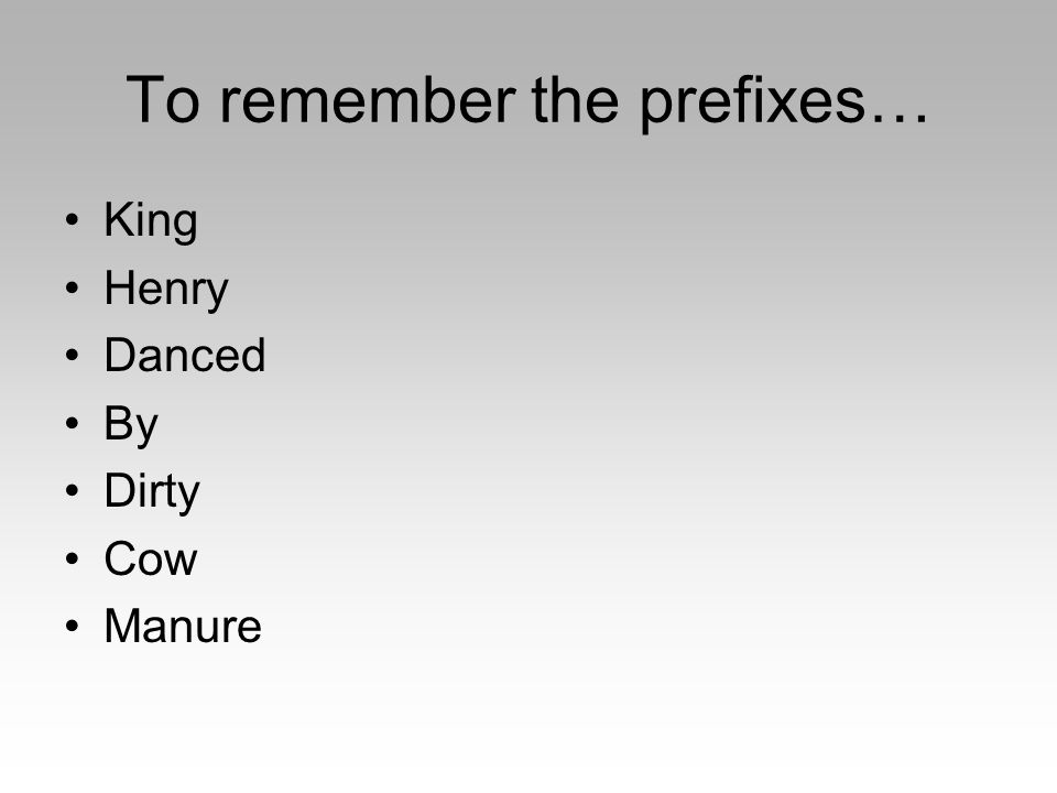 To remember the prefixes…
