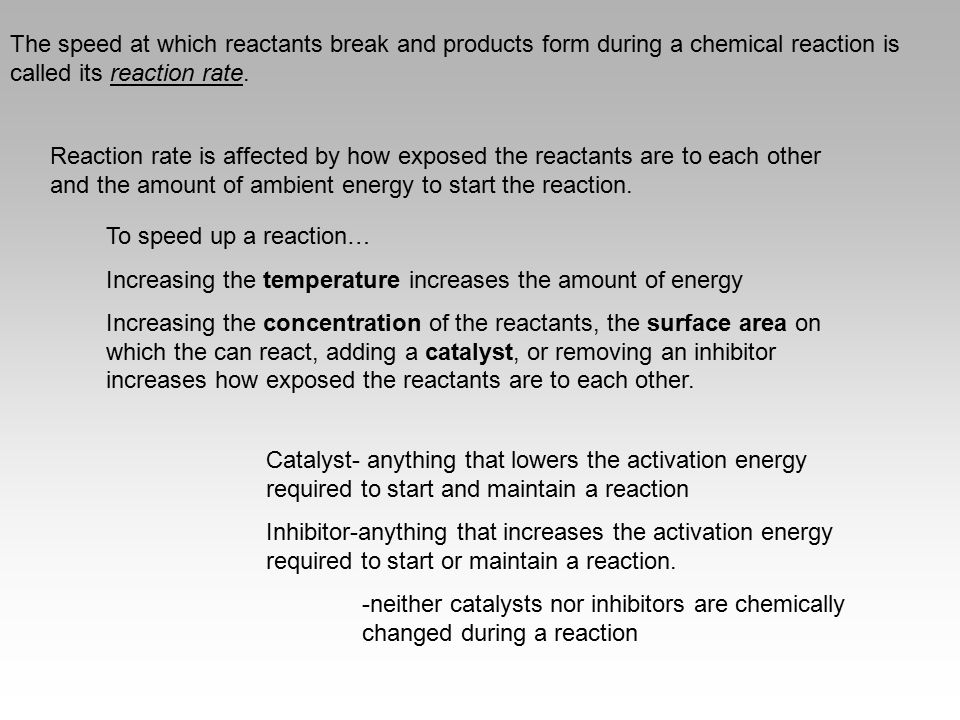 The speed at which reactants break and products form during a chemical reaction is called its reaction rate.