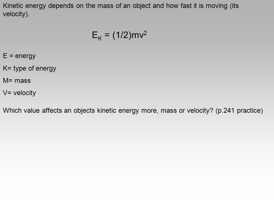 Kinetic energy depends on the mass of an object and how fast it is moving (its velocity).