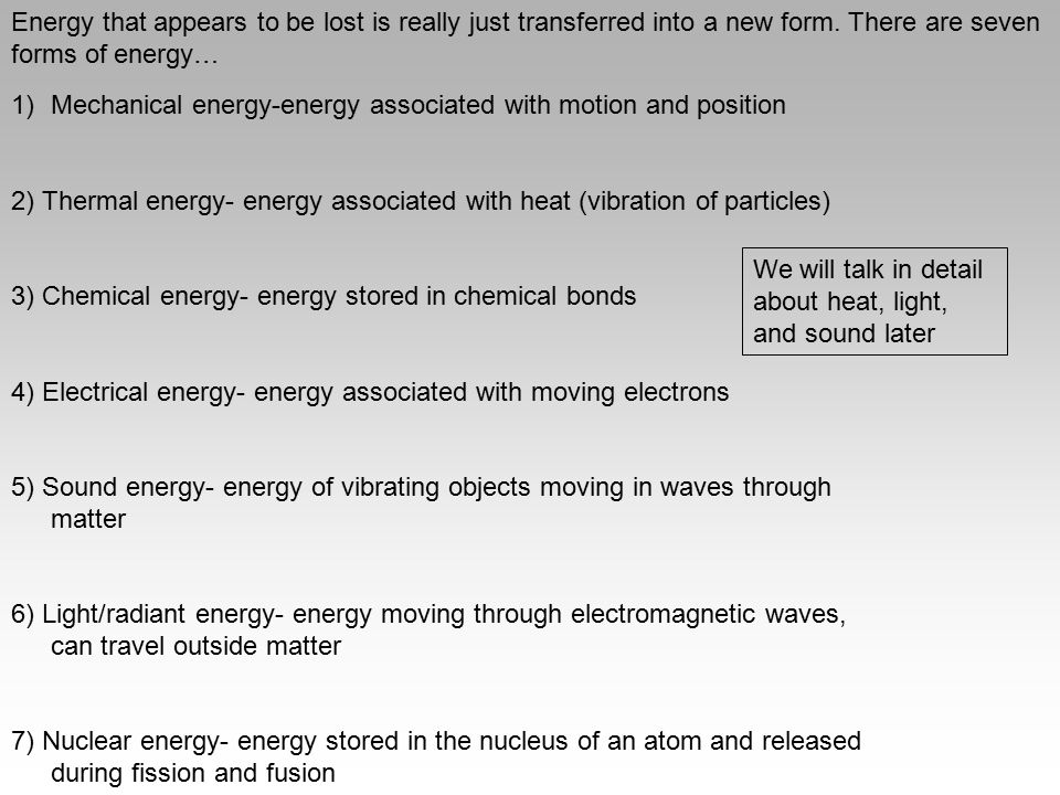 Energy that appears to be lost is really just transferred into a new form. There are seven forms of energy…