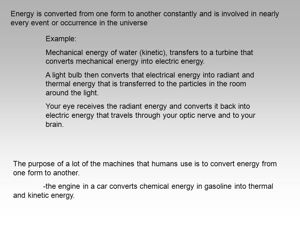 Energy is converted from one form to another constantly and is involved in nearly every event or occurrence in the universe