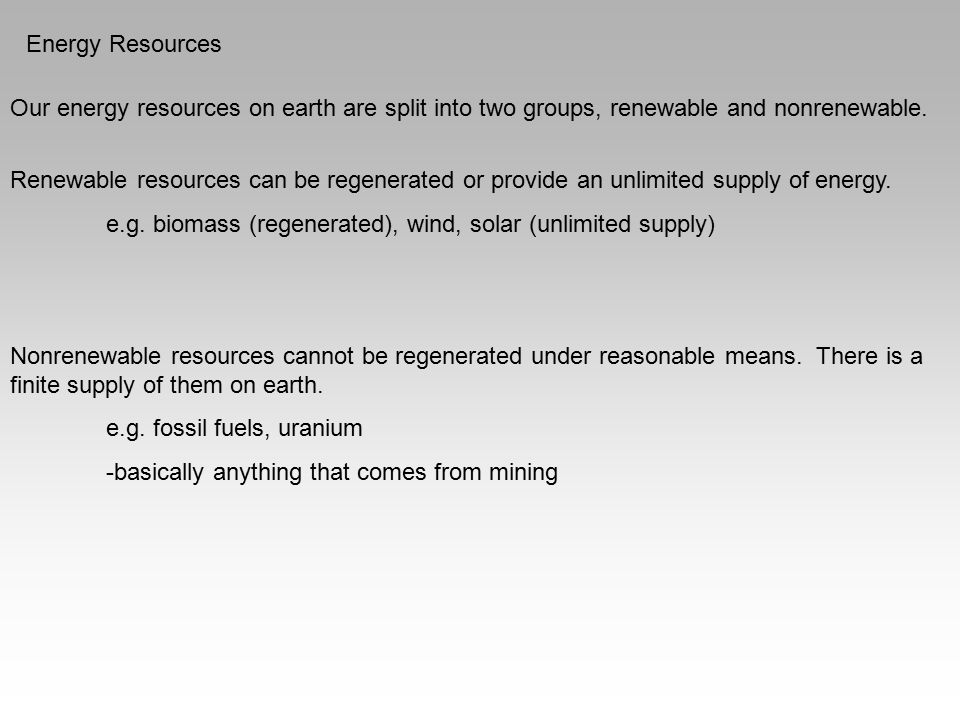 Energy Resources Our energy resources on earth are split into two groups, renewable and nonrenewable.