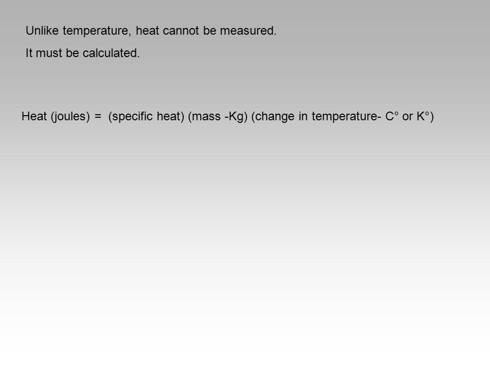 Unlike temperature, heat cannot be measured.