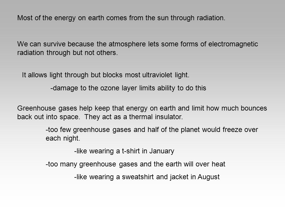 Most of the energy on earth comes from the sun through radiation.
