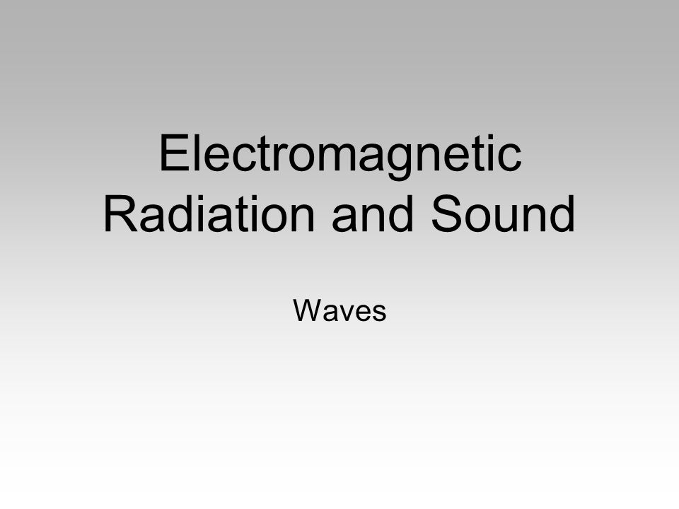 Electromagnetic Radiation and Sound