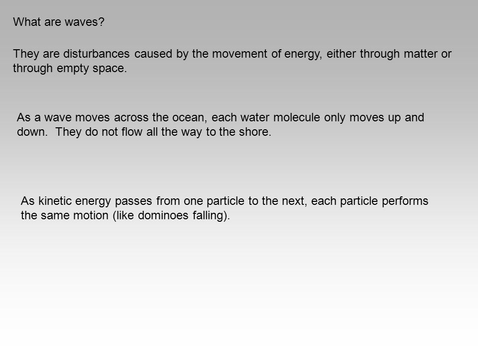 What are waves They are disturbances caused by the movement of energy, either through matter or through empty space.