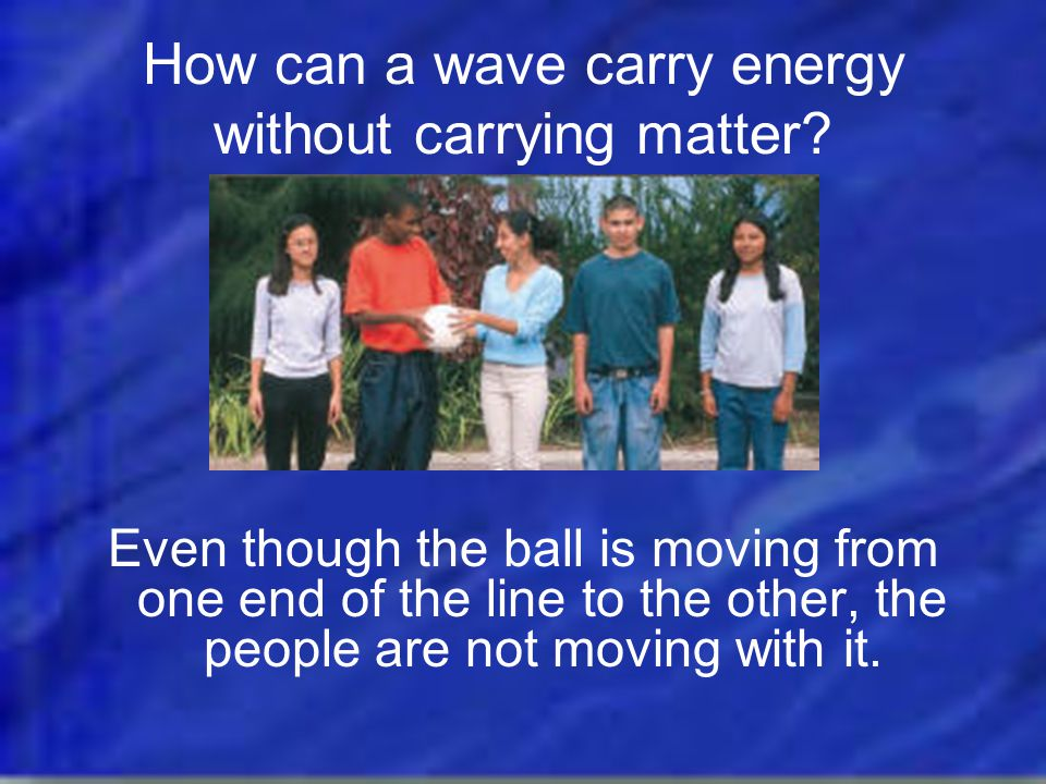 How can a wave carry energy without carrying matter