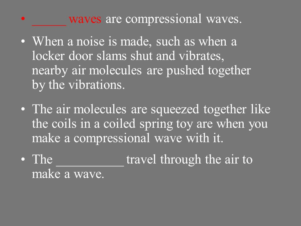 _____ waves are compressional waves.
