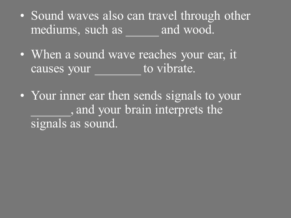 Sound waves also can travel through other mediums, such as _____ and wood.