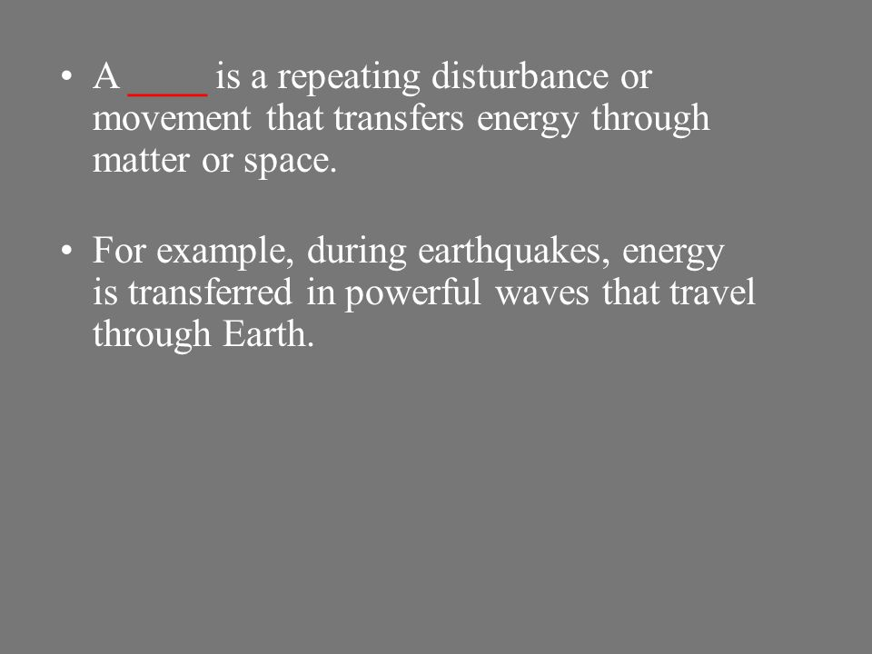 A ____ is a repeating disturbance or movement that transfers energy through matter or space.