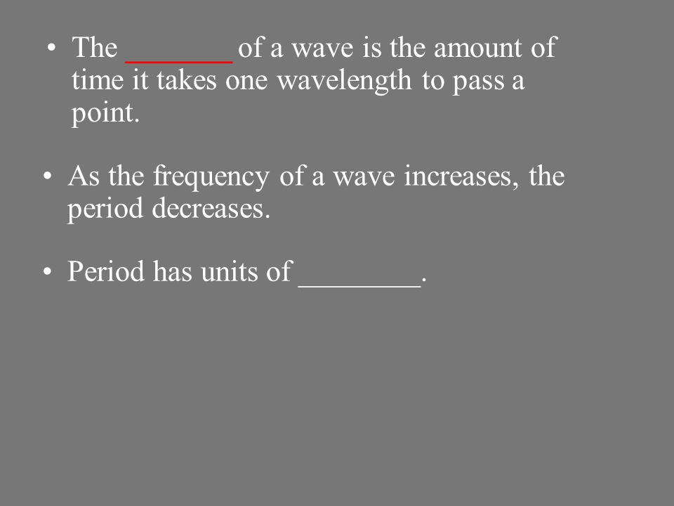 The _______ of a wave is the amount of time it takes one wavelength to pass a point.