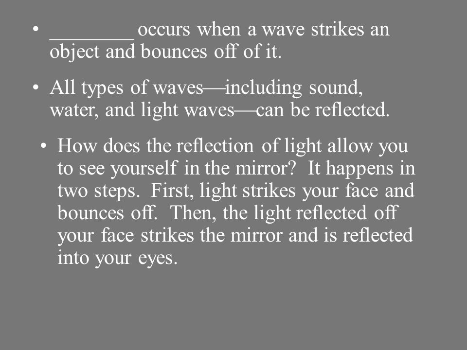________ occurs when a wave strikes an object and bounces off of it.