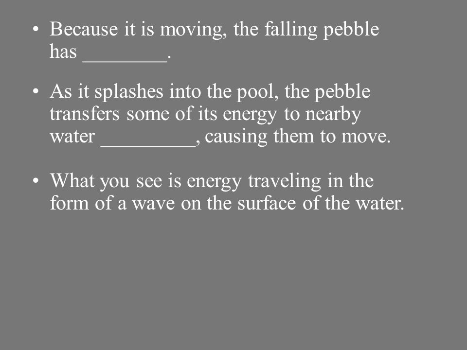 Because it is moving, the falling pebble has ________.