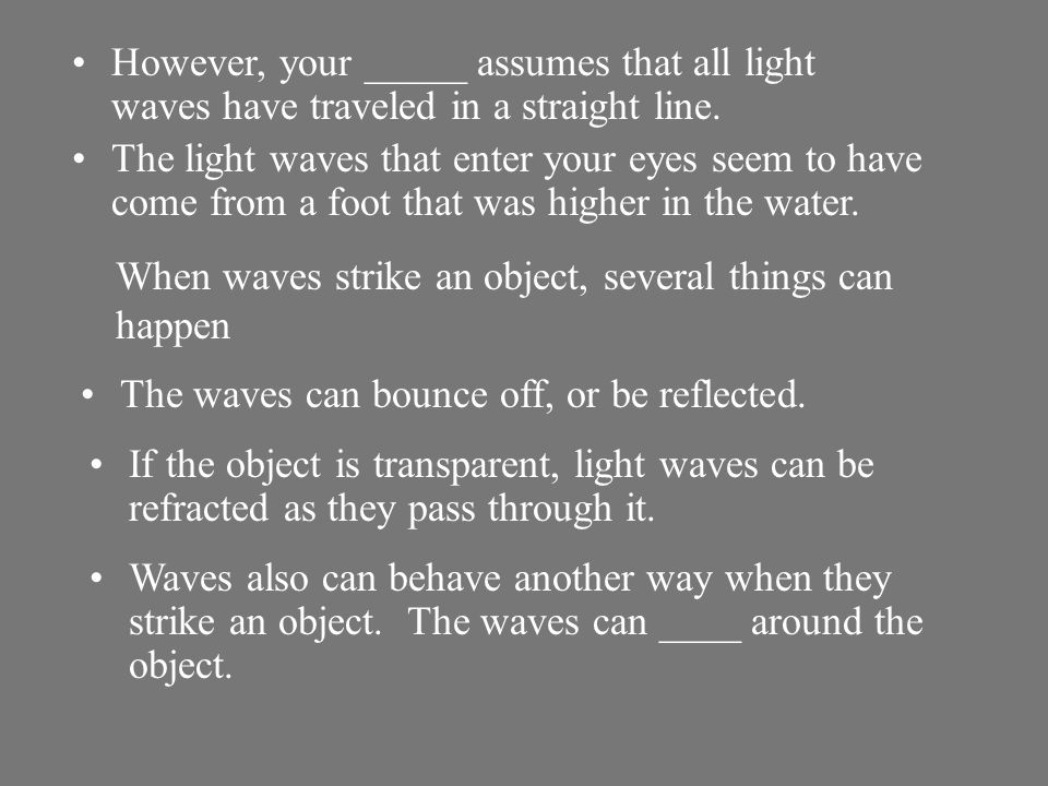 However, your _____ assumes that all light waves have traveled in a straight line.