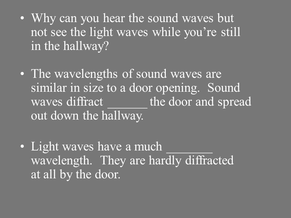 Why can you hear the sound waves but not see the light waves while you're still in the hallway
