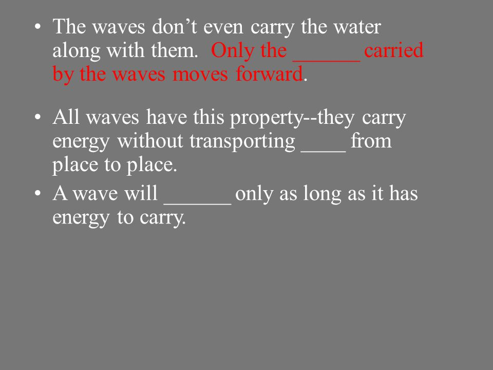 The waves don't even carry the water along with them
