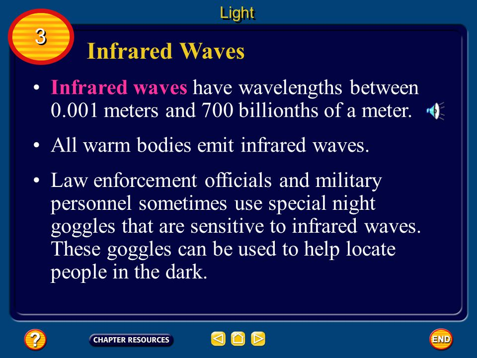 Light 3. Infrared Waves. Infrared waves have wavelengths between 0.001 meters and 700 billionths of a meter.