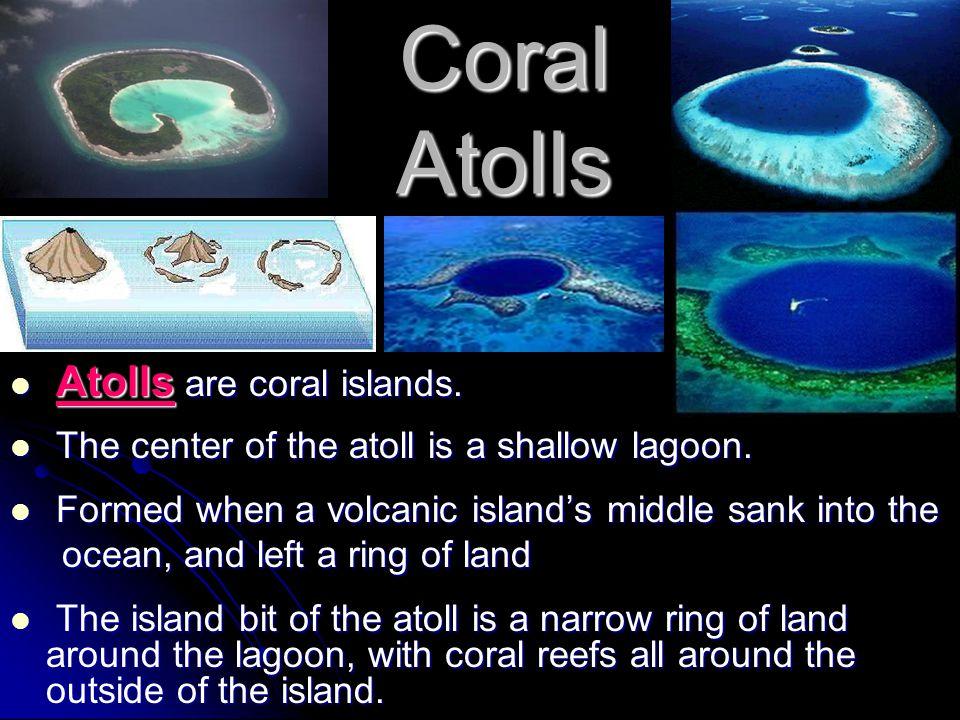 Coral Atolls Atolls are coral islands.