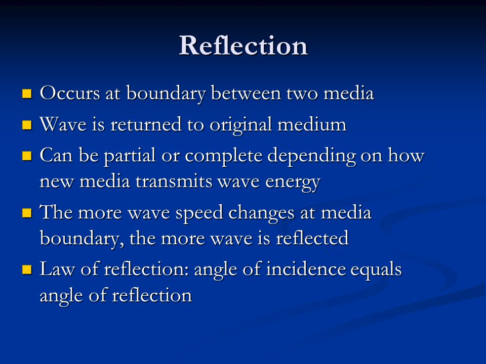 Reflection Occurs at boundary between two media