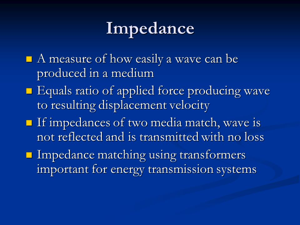Impedance A measure of how easily a wave can be produced in a medium