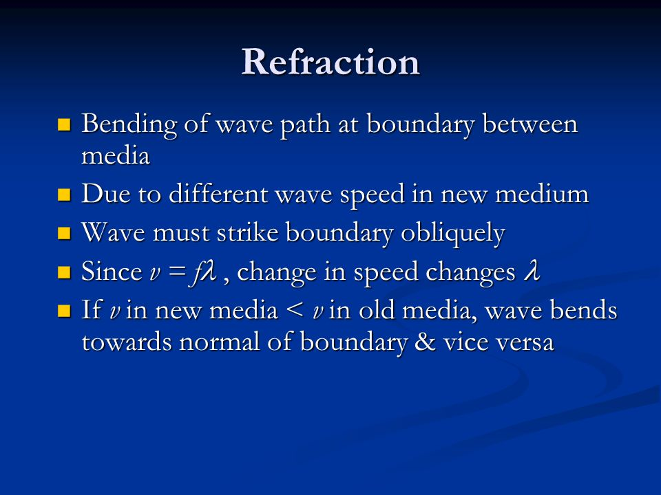 Refraction Bending of wave path at boundary between media