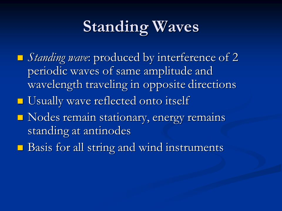 Standing Waves Standing wave: produced by interference of 2 periodic waves of same amplitude and wavelength traveling in opposite directions.