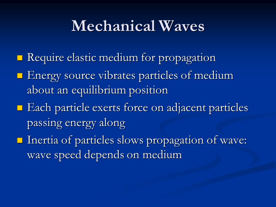 Mechanical Waves Require elastic medium for propagation