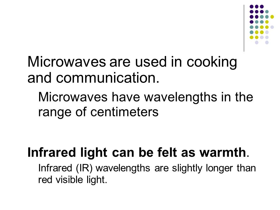 Microwaves are used in cooking and communication.