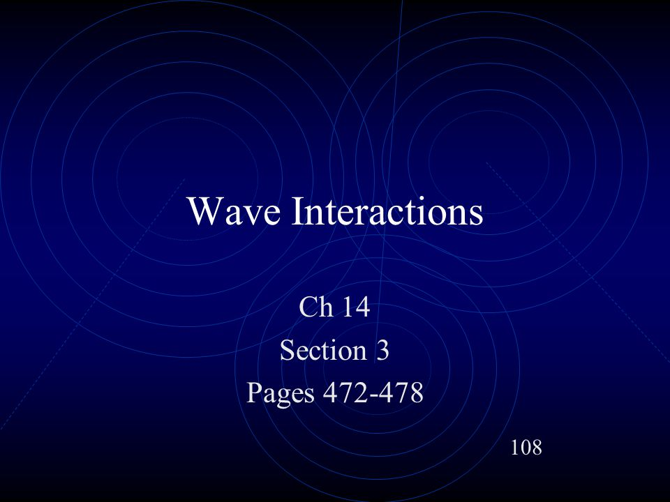 Wave Interactions Ch 14 Section 3 Pages 472-478 108