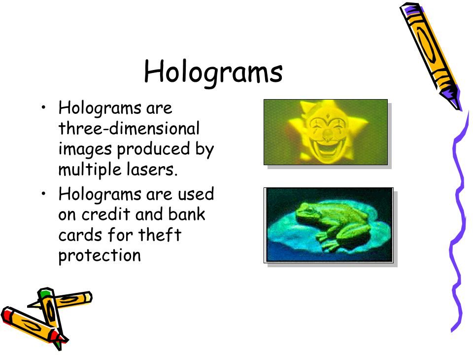 Holograms Holograms are three-dimensional images produced by multiple lasers.