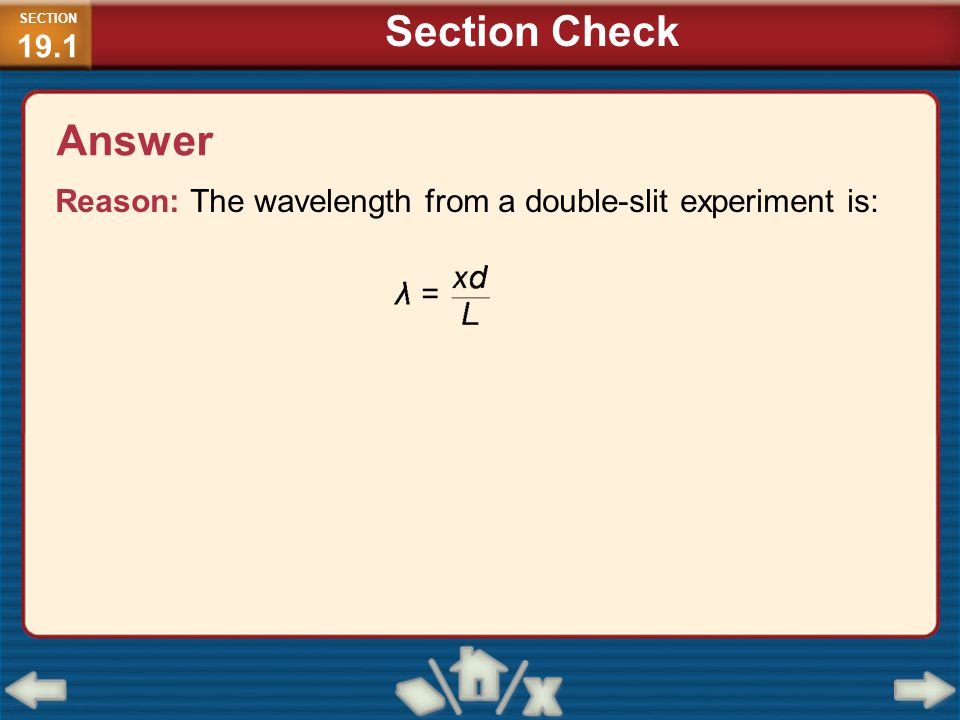 SECTION19.1 Section Check Answer Reason: The wavelength from a double-slit experiment is: