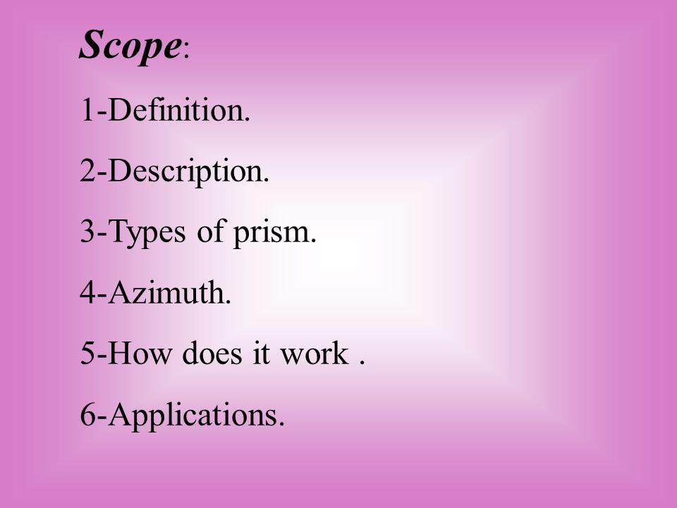 Scope: 1-Definition. 2-Description. 3-Types of prism. 4-Azimuth.