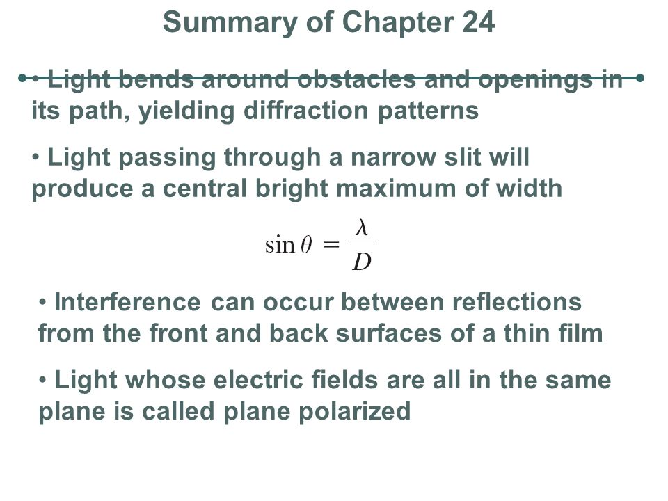 Summary of Chapter 24 Light bends around obstacles and openings in its path, yielding diffraction patterns.