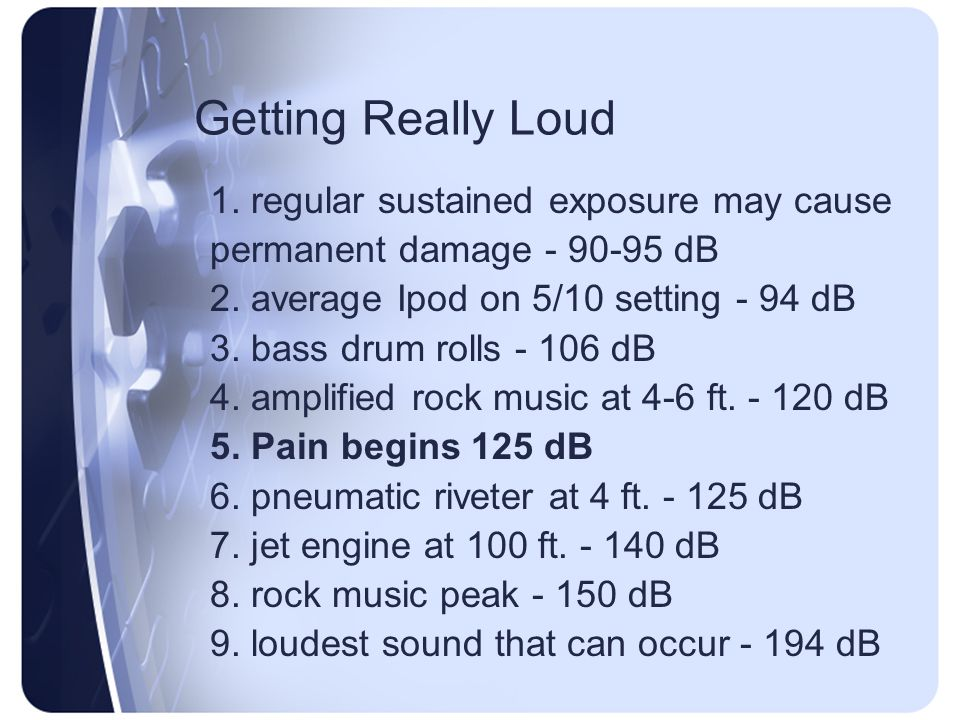 Getting Really Loud 1. regular sustained exposure may cause