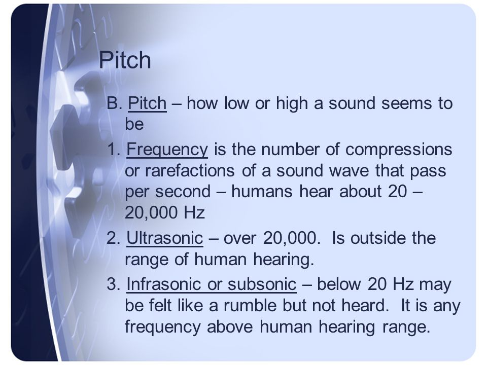 Pitch B. Pitch – how low or high a sound seems to be