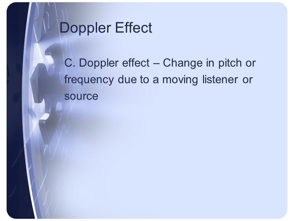 Doppler Effect C. Doppler effect – Change in pitch or