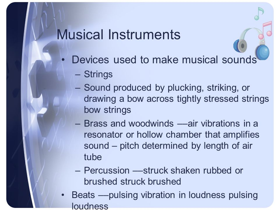 Musical Instruments Devices used to make musical sounds Strings