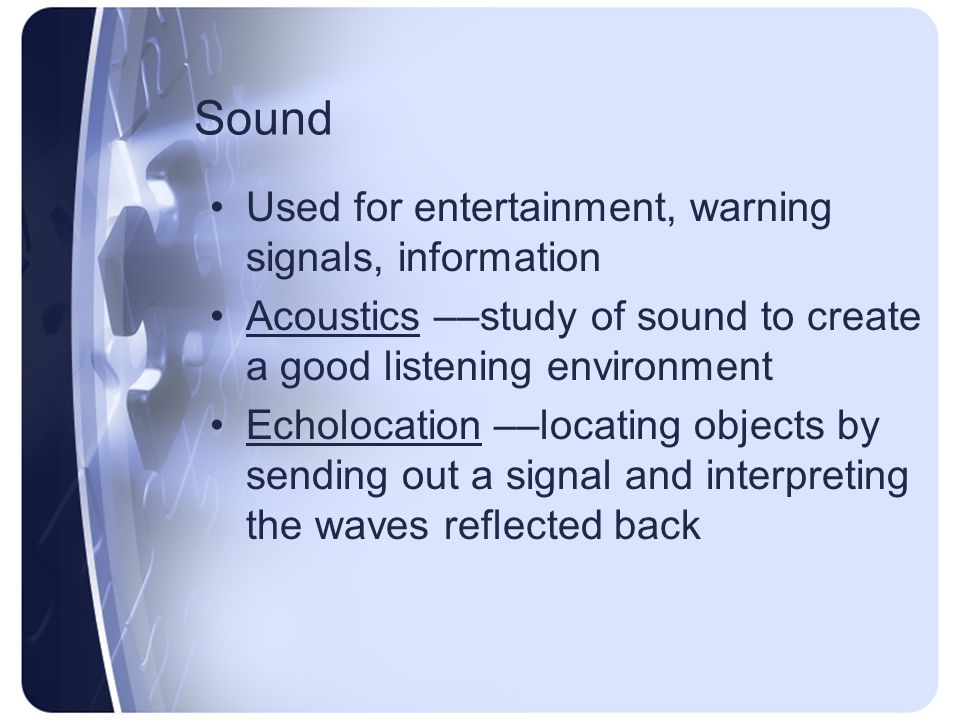 Sound Used for entertainment, warning signals, information