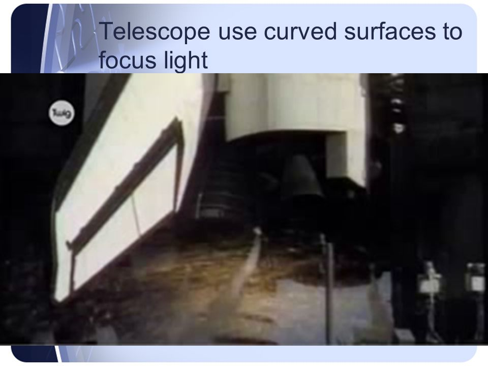 Telescope use curved surfaces to focus light