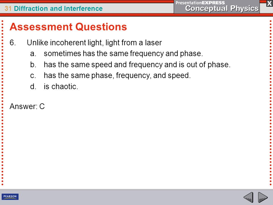 Assessment Questions Unlike incoherent light, light from a laser