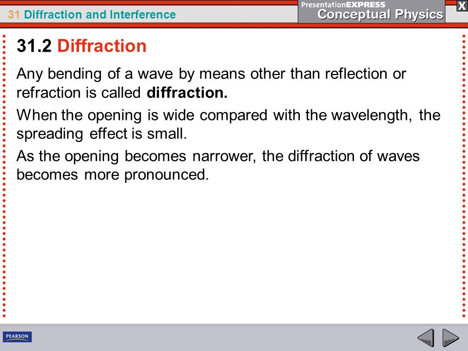 31.2 Diffraction Any bending of a wave by means other than reflection or refraction is called diffraction.