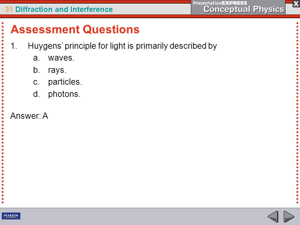 Assessment Questions Huygens' principle for light is primarily described by. waves. rays. particles.