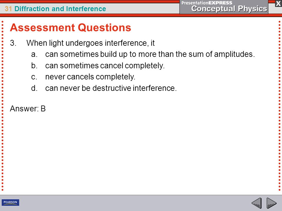 Assessment Questions When light undergoes interference, it