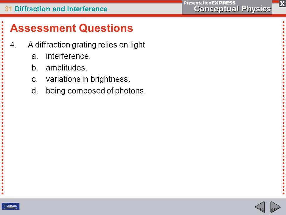 Assessment Questions A diffraction grating relies on light