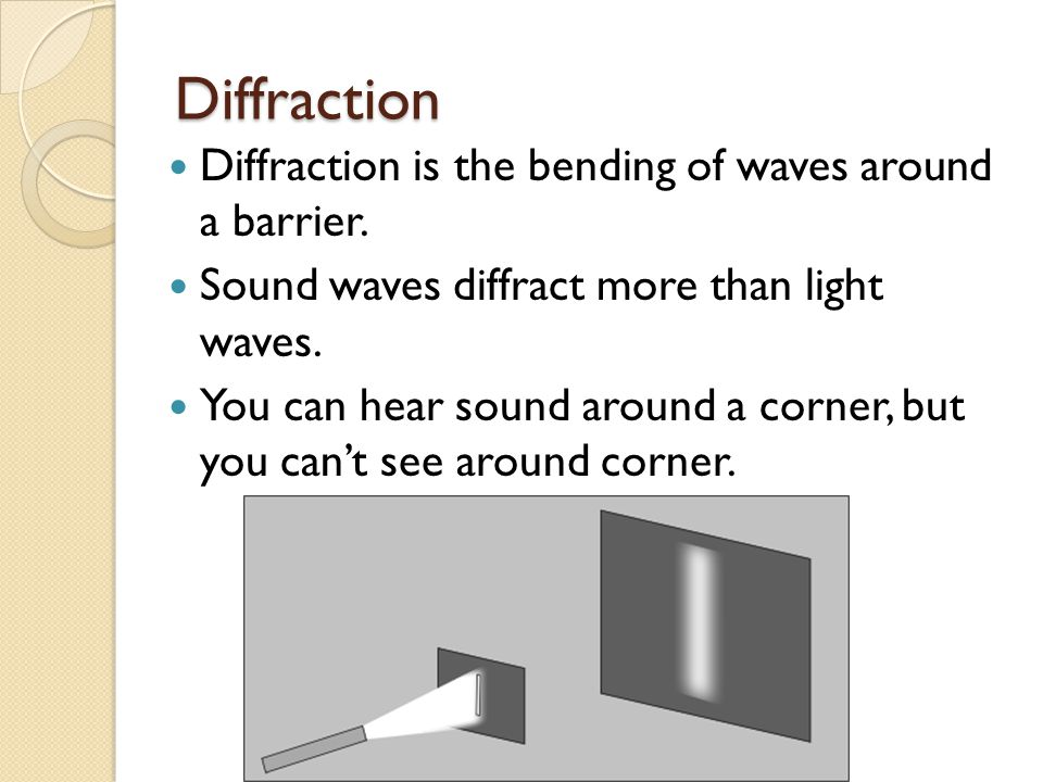 Diffraction Diffraction is the bending of waves around a barrier.