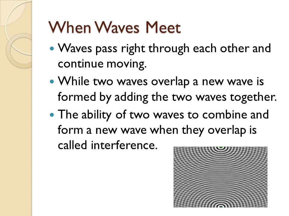 When Waves Meet Waves pass right through each other and continue moving.